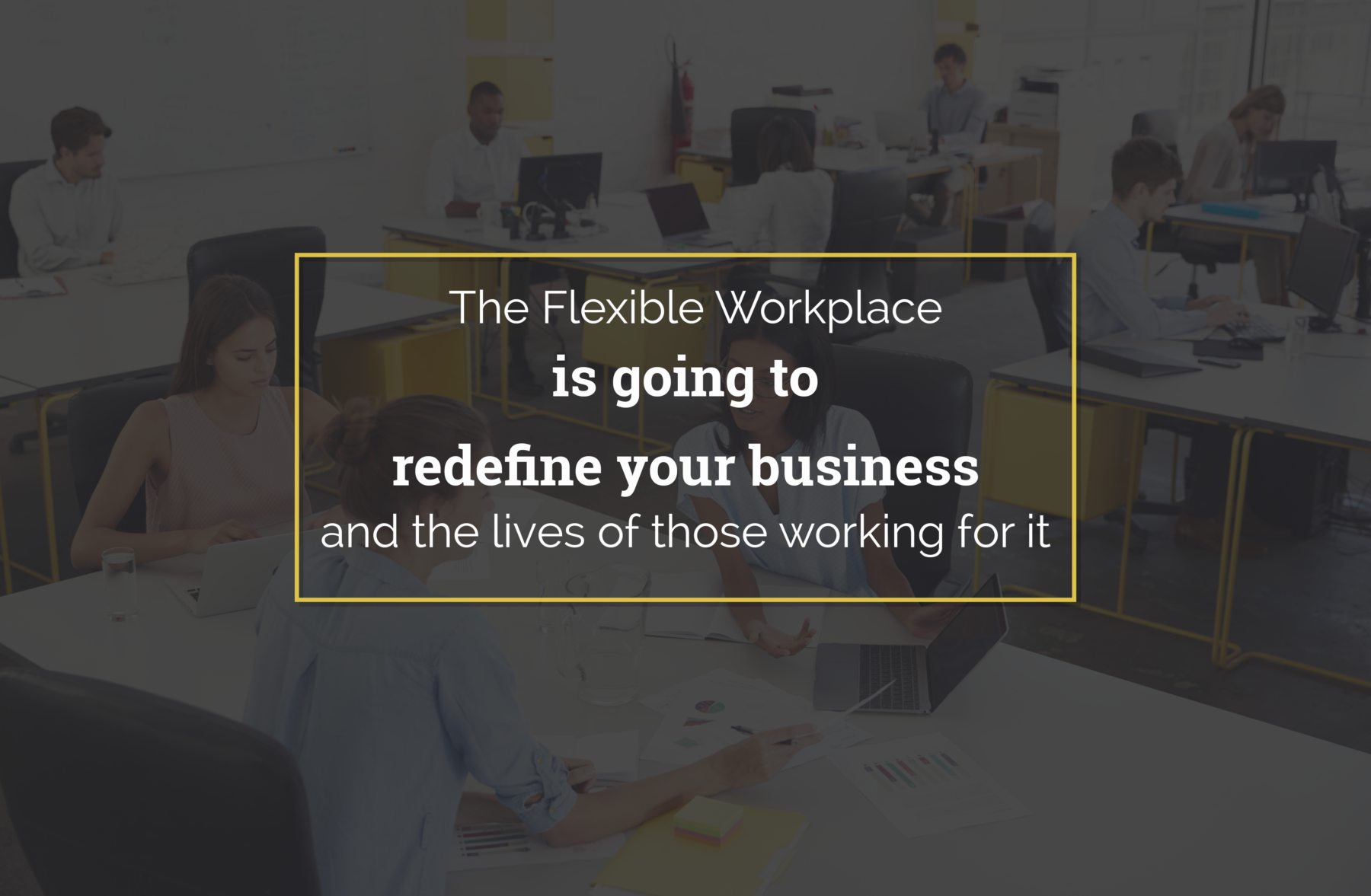 Flexible Workplace is going to Redefine Your Business