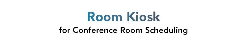 room kiosk for conference room scheduling